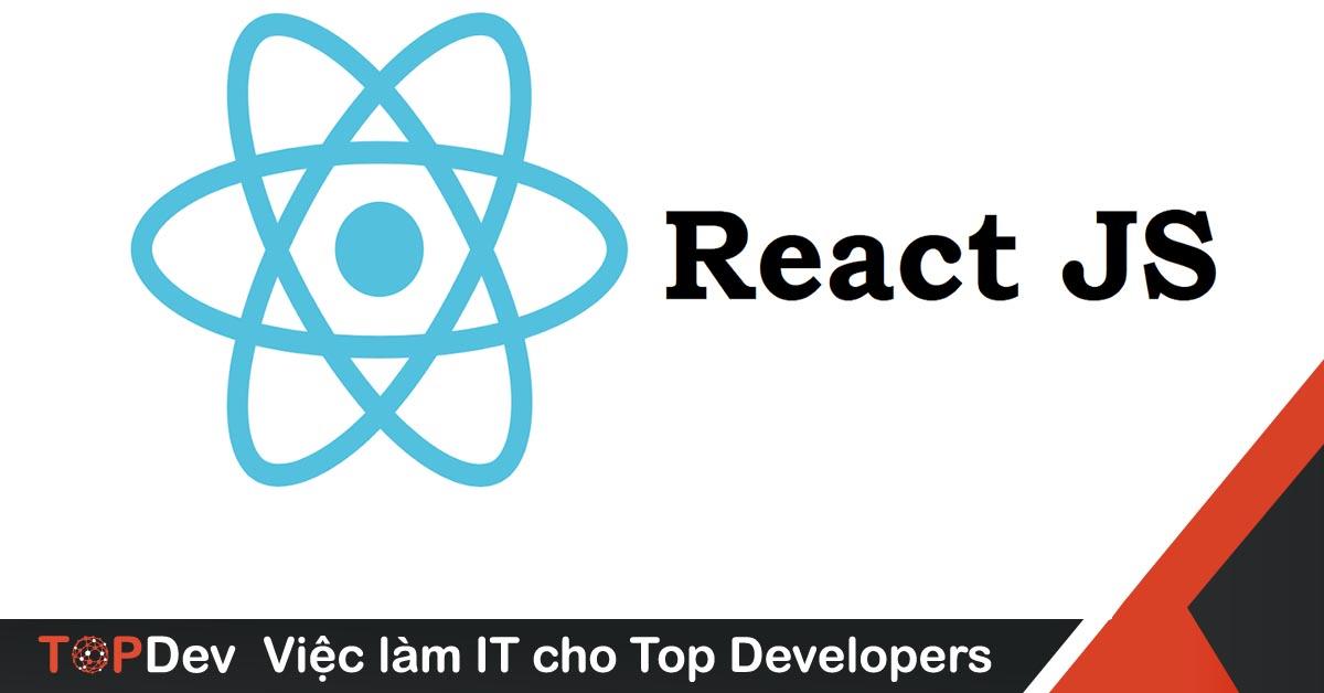 ReactJS - Những điều bạn cần phải biết | TopDev