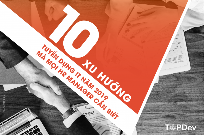 Xu hướng tuyển dụng IT năm 2019 mà mọi HR Manager cũng như IT Manager cần biết!