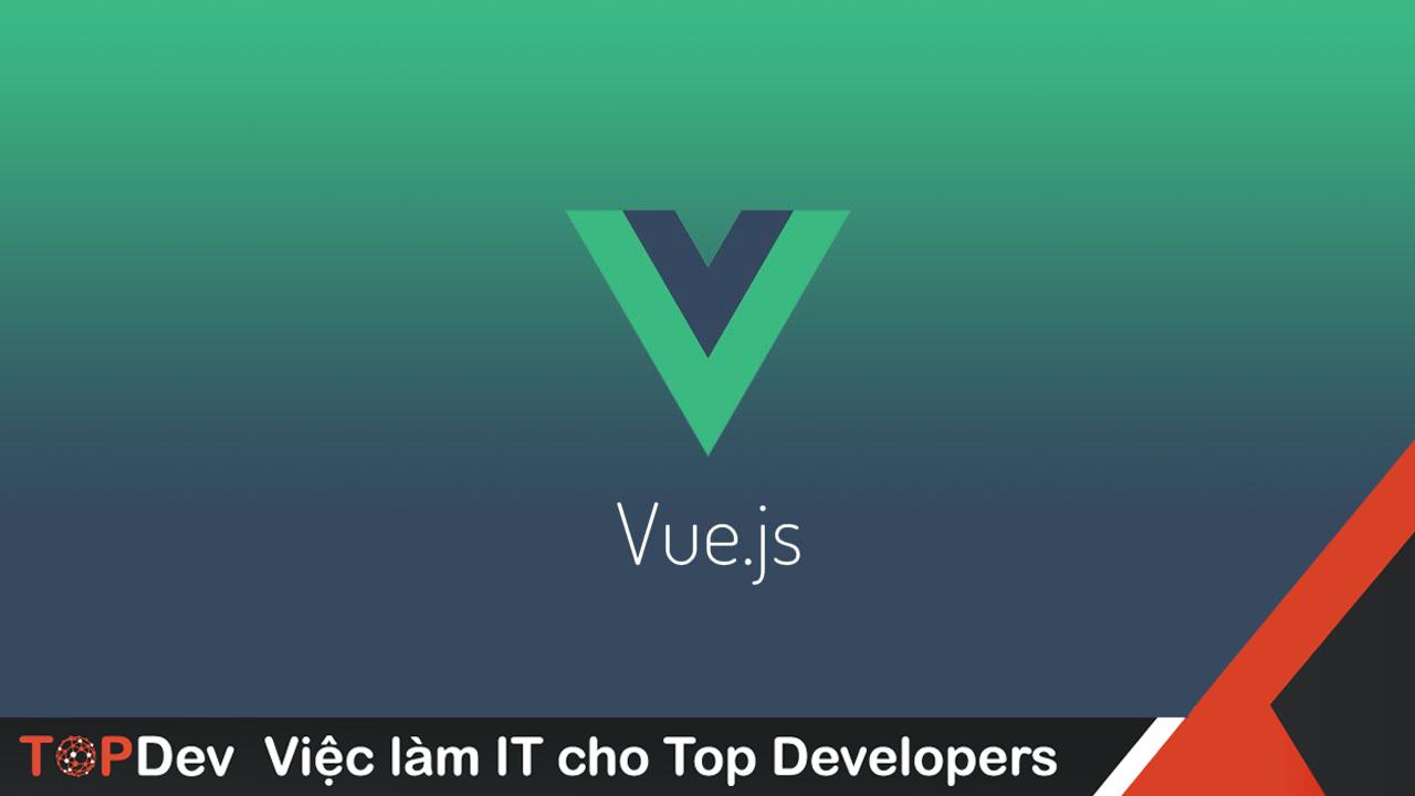 Hướng dẫn sử dụng Vuejs | Framework đáng sử dụng nhất | TopDev
