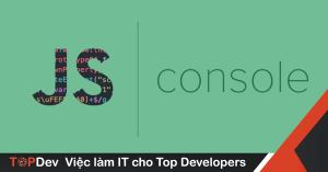Console Tricks in JavaScript – Có thể bạn chưa biết?