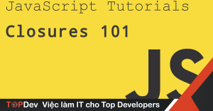 [JavaScript] Tôi chưa bao giờ hiểu JavaScript closures