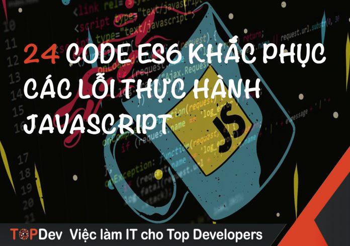 24 code ES6 tân tiến để khắc phục các lỗi thực hành JavaScript