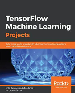 Tài liệu Tensorflow là gì TensorFlow Machine Learning Projects- Build 13 real-world projects with advanced numerical computations using the Python ecosystem