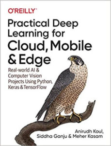 Tài liệu Tensorflow là gì - Practical Deep Learning for Cloud, Mobile, and Edge- Real-World AI & Computer-Vision Projects Using Python, Keras & TensorFlow