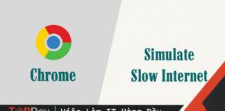 Chrome: Giả lập mạng internet chậm lại trong testing