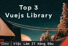 Top 3 Vuejs Library không thể không biết