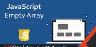 Javascript empty array – đừng gán [] thêm một lần nào nữa