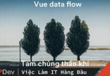 Vuejs data flow – tam chủng thần khí cần biết